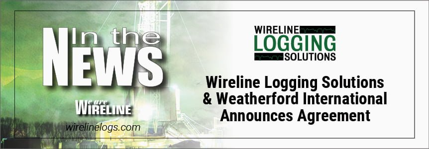 Wireline Logging Solutions and Weatherford International Announces Agreement for Use of Formation Evaluation Technologies